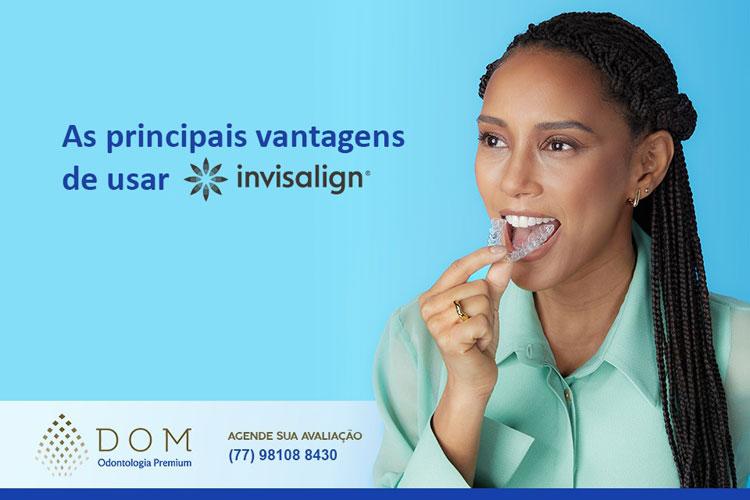 Dom Odontologia Premium: As principais vantagens de usar invisalign